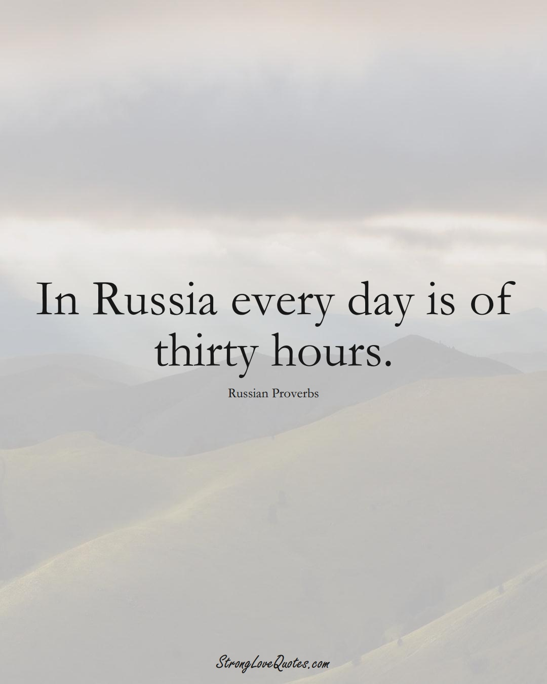 In Russia every day is of thirty hours. (Russian Sayings);  #AsianSayings