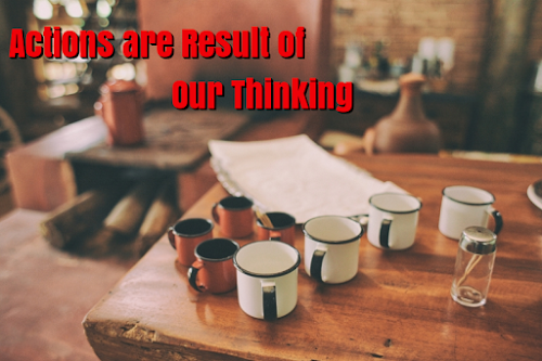 Actions are result of our thought