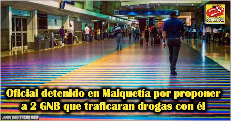 Oficial detenido en Maiquetía por proponer a 2 GNB que traficaran drogas con él