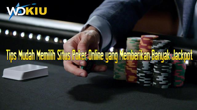 Tips Mudah Memilih Situs Poker Online yang Memberikan Banyak Jackpot