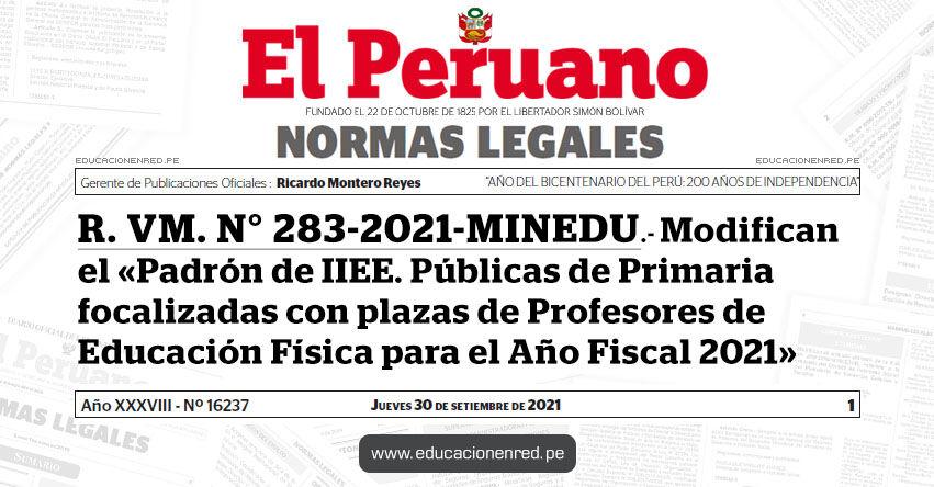 R. VM. N° 283-2021-MINEDU.- Modifican el «Padrón de Instituciones Educativas Públicas de Primaria focalizadas con plazas de Profesores de Educación Física para el Año Fiscal 2021»