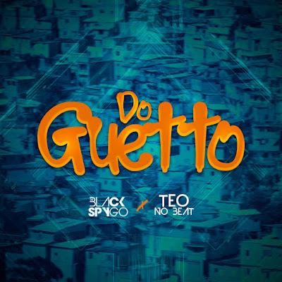 Dj Black Spygo x Teo No Beat – Do Guetto (Afro House) 2019 DOWNLOAD