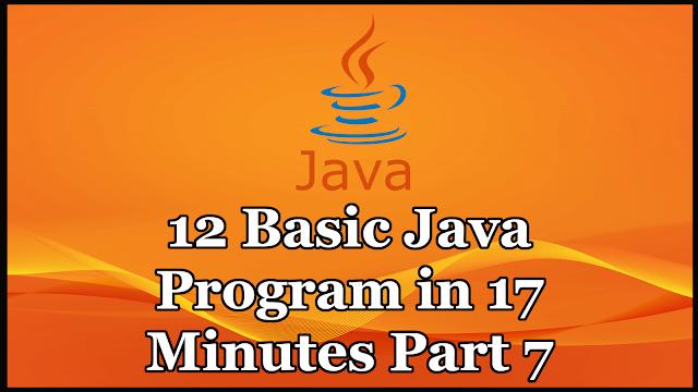 12 Java Program in 17 Minutes Part 7
