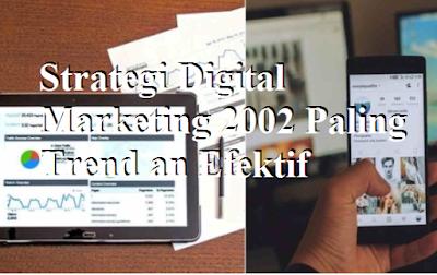 Strategi Digital Marketing 2002 Paling Trend an Efektif