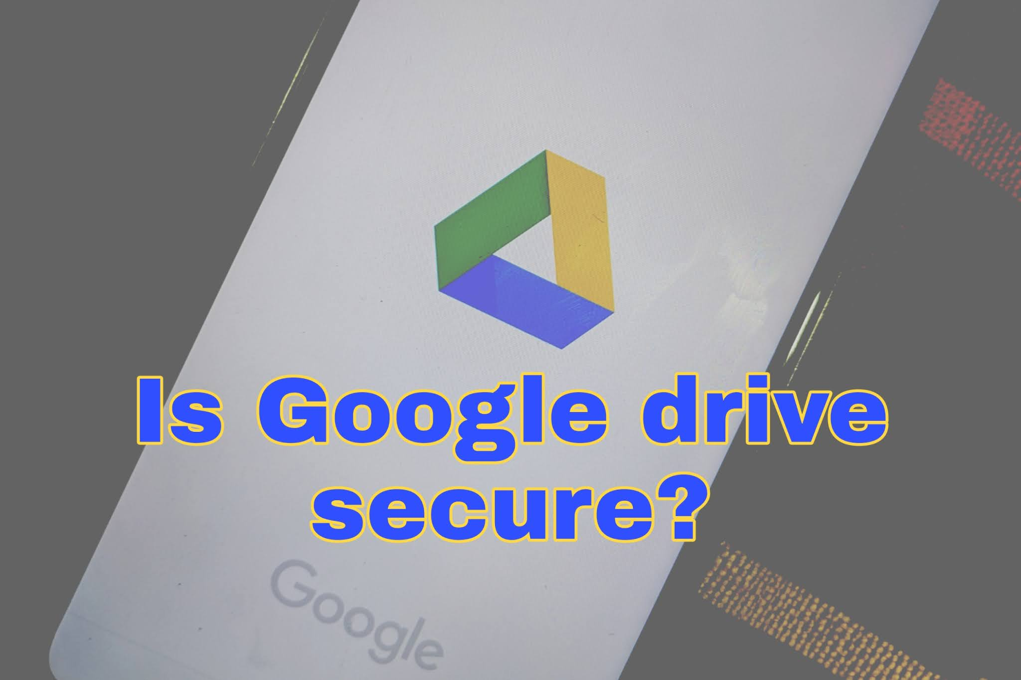 Is Google Drive secure? how secure is google drive - Explained!!!