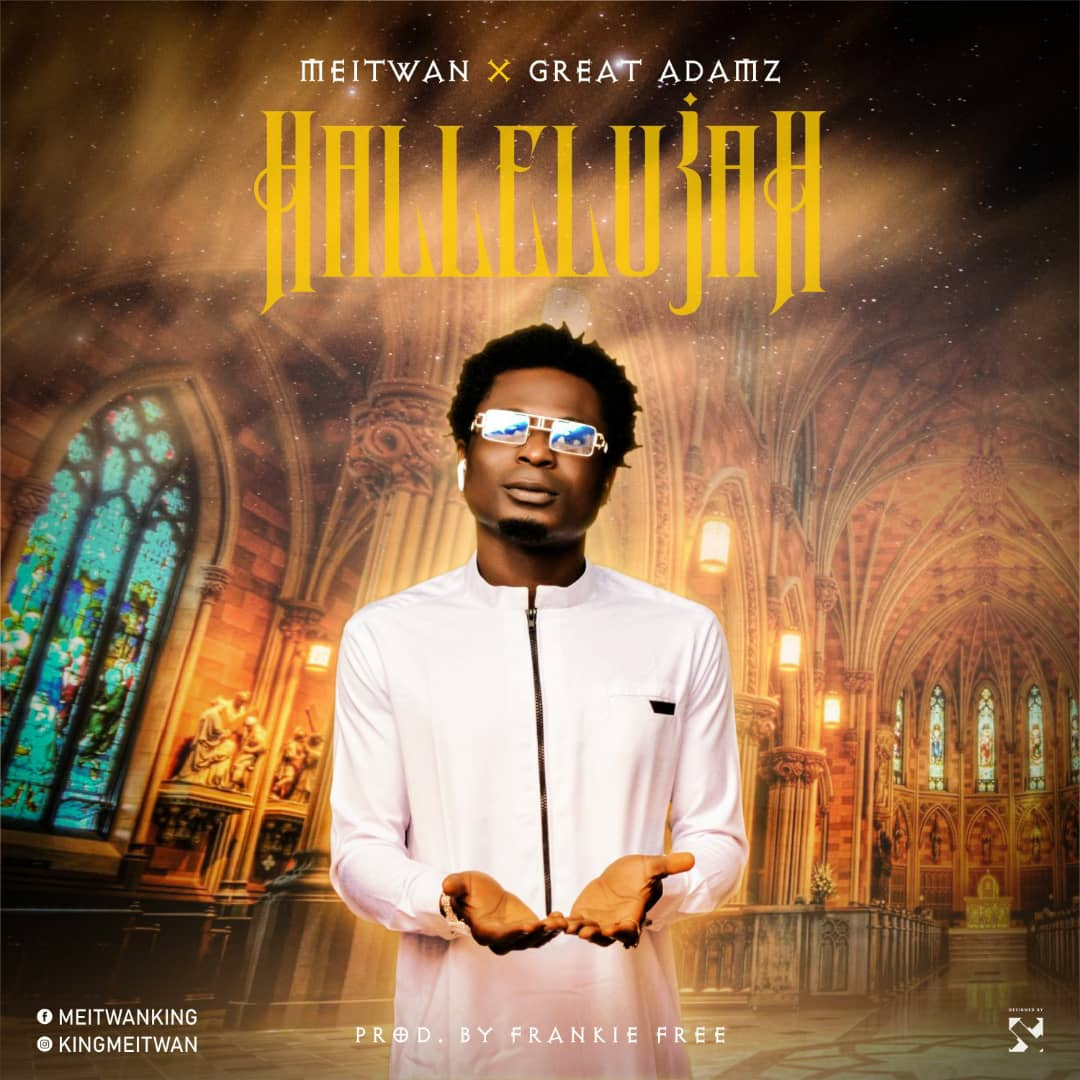 "Meitwan x Great Adamz – ""Hallelujah"" #Arewapublisize"