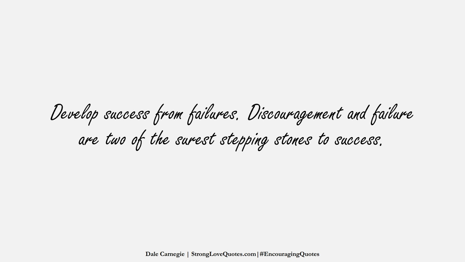 Develop success from failures. Discouragement and failure are two of the surest stepping stones to success. (Dale Carnegie);  #EncouragingQuotes