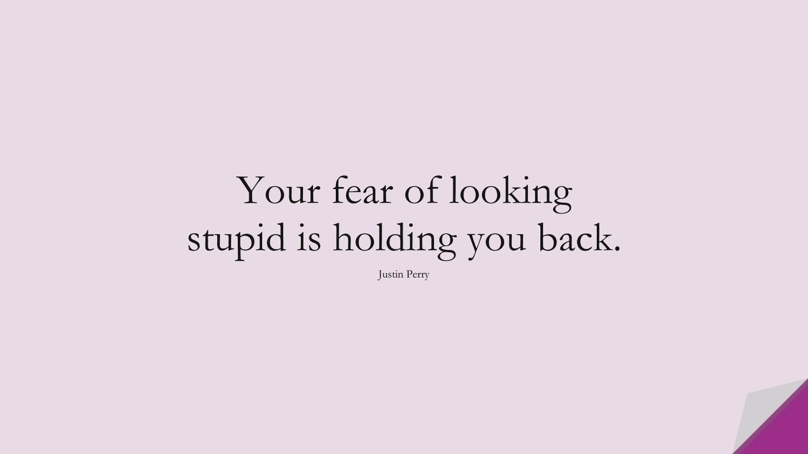 Your fear of looking stupid is holding you back. (Justin Perry);  #CourageQuotes
