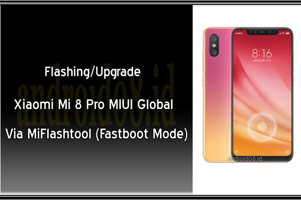Flashing/Upgrade Xiaomi Mi 8 Pro MIUI Global Rom Via MiFlashtool (Fastboot Mode)