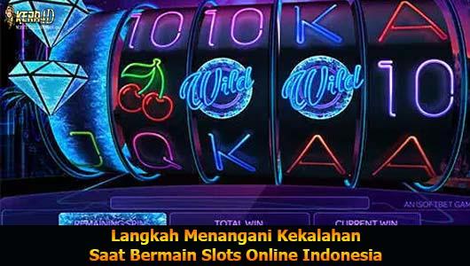 Langkah Menangani Kekalahan Saat Bermain Slots Online Indonesia