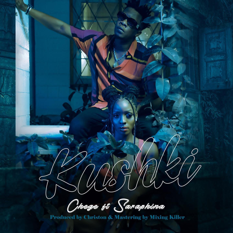Chege ft Saraphina – Kushki