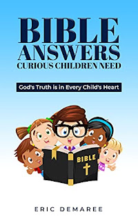 Bible Answers Curious Children Need: God's Truth is in Every Child's heart - Religion and Spirituality book by Eric S Demaree - book promotion sites