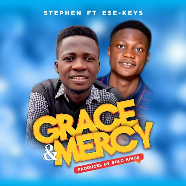 [Gospel music] Stephen ft Ese-keys – Grace & Mercy