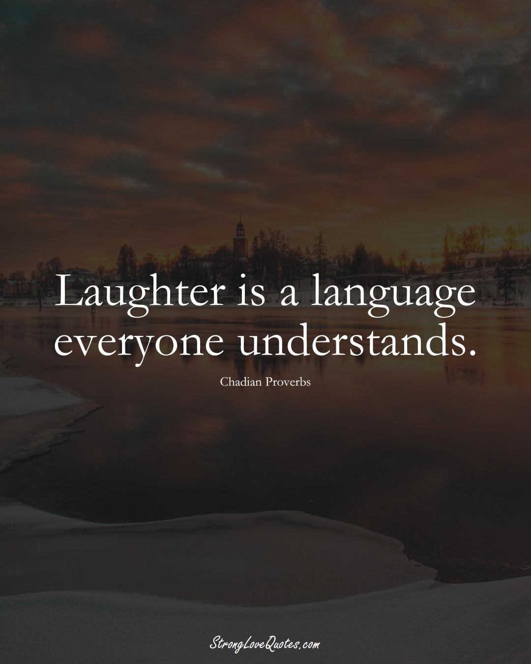 Laughter is a language everyone understands. (Chadian Sayings);  #AfricanSayings