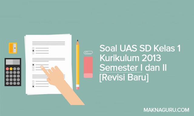 Soal UAS SD Kelas 1 Kurikulum 2013 Semester I dan II [Revisi Baru]