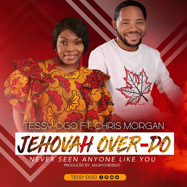 DOWNLOAD MP3: Tessy Ogo ft Chris Morgan – Jehovah Over Do | @meetessy