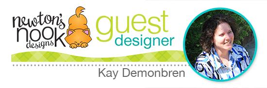 Newton's Nook Designs Guest Designer, Kay Demonbren