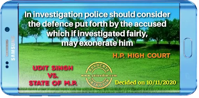 In investigation police should consider the defence put forth by the accused which if investigated fairly, may exonerate him