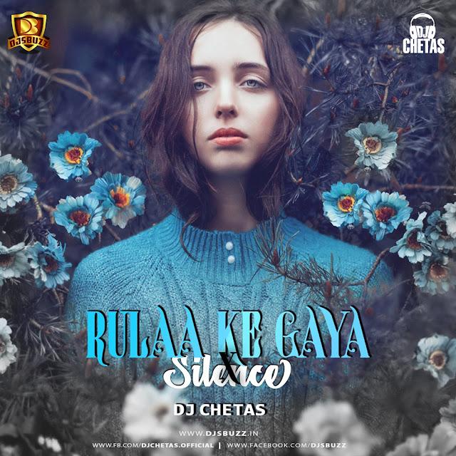 Rulaa Ke Gaya X Silence (Mashup) – DJ Chetas