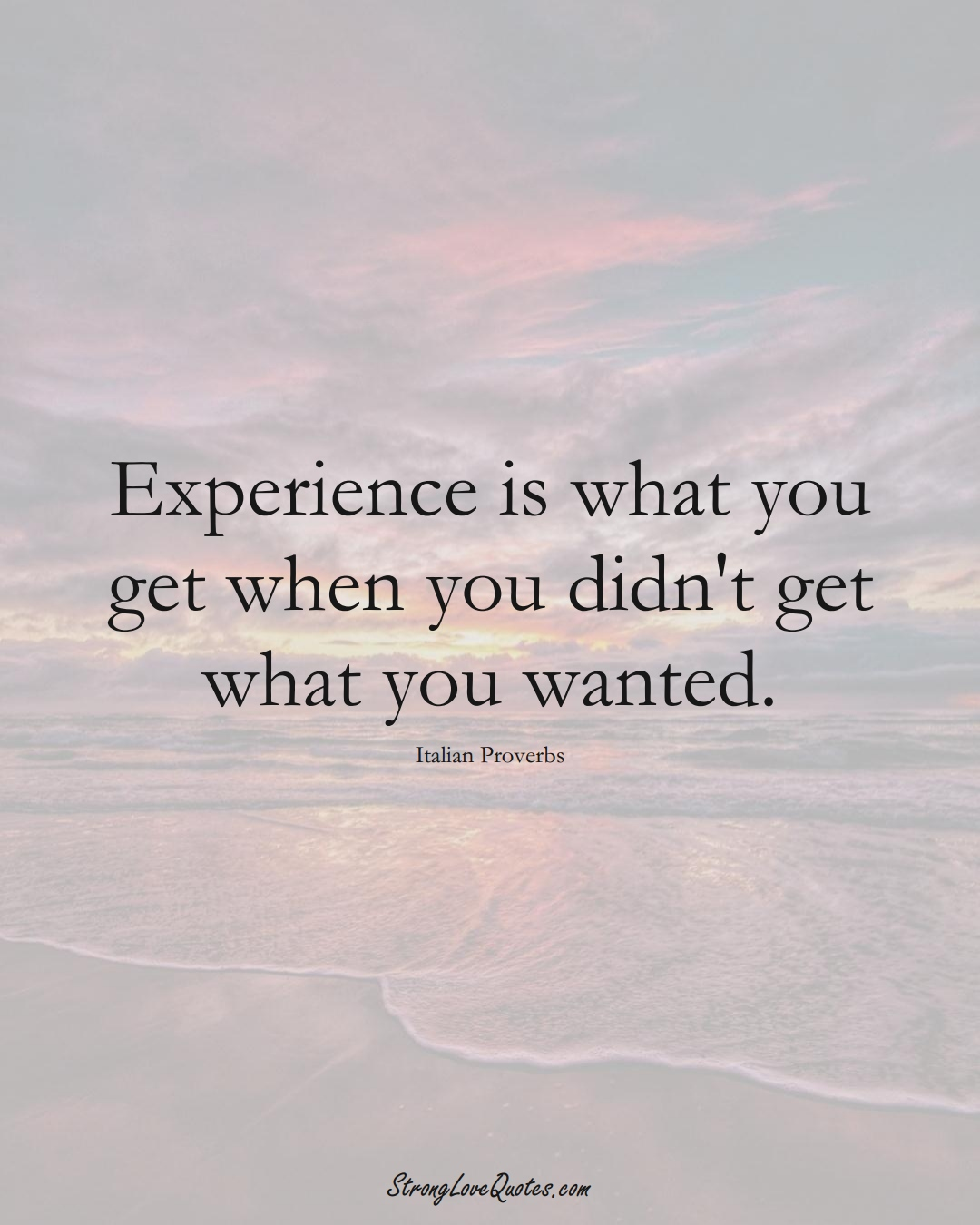 Experience is what you get when you didn't get what you wanted. (Italian Sayings);  #EuropeanSayings