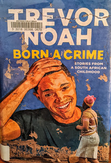 Book cover to Born a Crime: Stories From a South African Childhood by Trevor Noah