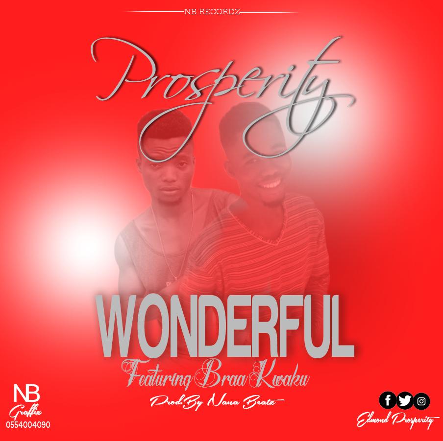 Prosperity_Wonderful(feat.Braa Kwaku}Prod.By Nana Beatz