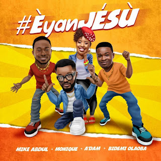 Download audio: Mike Abdul – Eyan Jesu (Ft. Monique , A'Dam & Bidemi Olaoba)