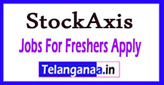 StockAxis Recruitment 2017 Jobs For Freshers Apply
