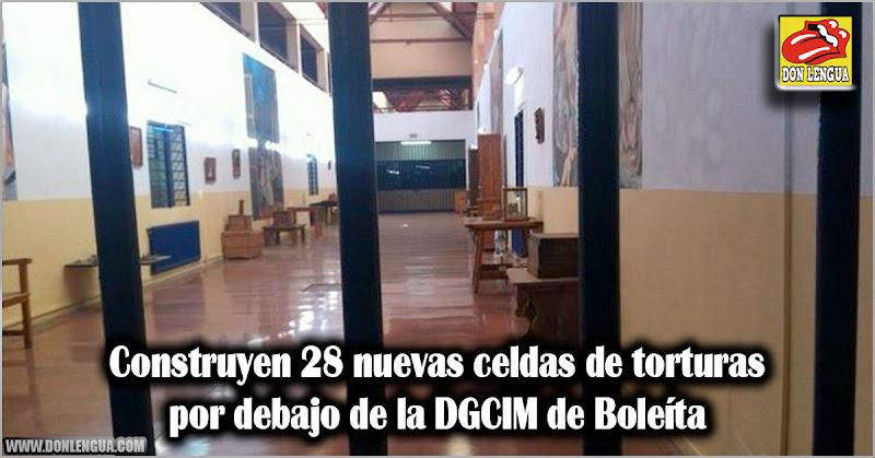 Construyen 28 nuevas celdas de torturas por debajo de la DGCIM de Boleíta
