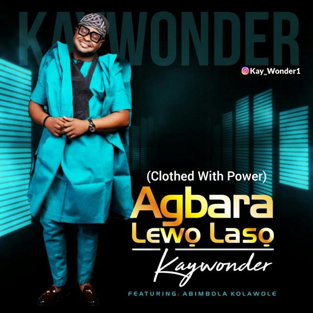 Kay Wonder – Agbara Lewo Laso Ft. Abimbola Kolawole