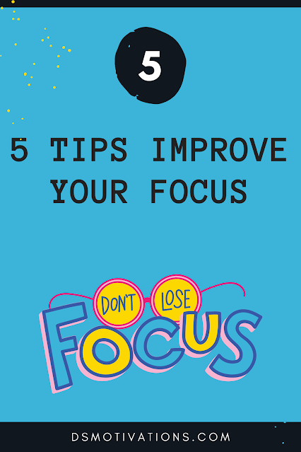 5 tips to improve your focus 2021 { Best Tips Self Help dsmotivations}