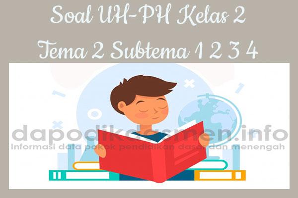 Soal UH PH Kelas 2 Tema 2 Subtema 1 2 3 4 Terbaru