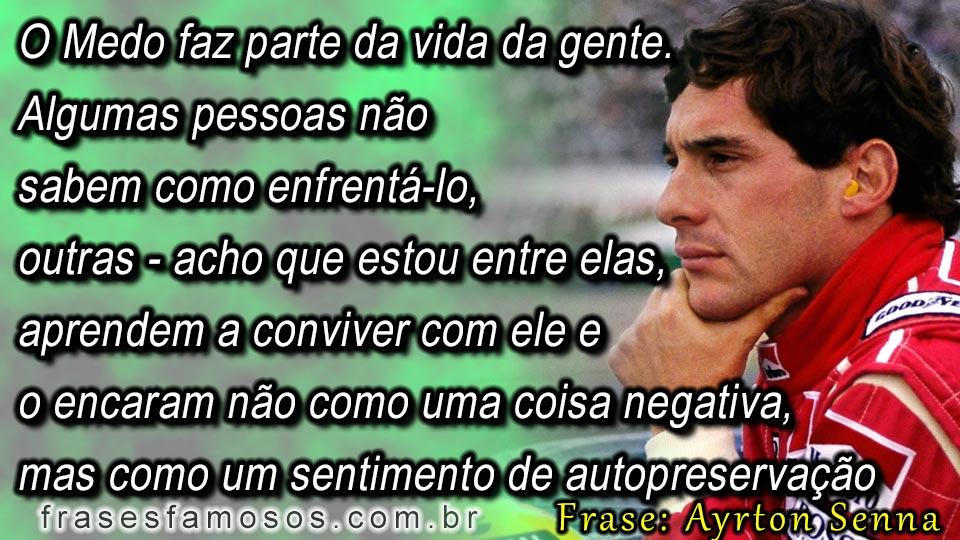 Não Importa O Que Você Seja Quem Ayrton Senna: O Medo Faz Parte Da Vida Da Gente