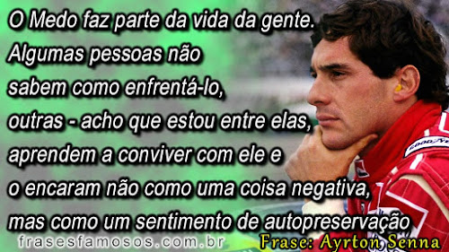 Frases Ayrton Senna: O Medo faz Parte da Vida da Gente