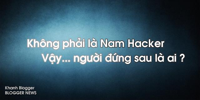 Từ Nam Hacker tạo scandal đến việc blogger Nguyễn Phú Cường bị hack bình luận xấu. Tất cả đều có người đứng sau và sắp xếp mọi chuyện !