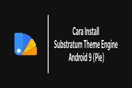 Cara Install Substratum Theme Engine Android 9 (Pie)