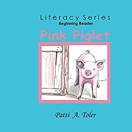 Pink Piglet: Beginning Reader (Literacy Series Book 2) by Patti Toler