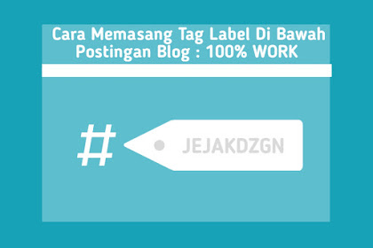 Cara Memasang Tag Label Di Bawah Postingan Blogger