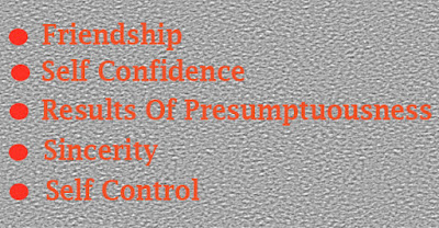 Friendship, Self Confidence, Results Of Presumptuousness, Sincerity And Self Control
