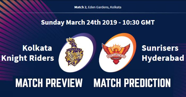 IPL 2019 Match 2 KKR vs SRH Match Prediction, Preview and Head to Head: Who Will Win?