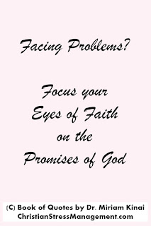 Christian Quotes: Facing problems? Focus your eyes of faith on the promises of God