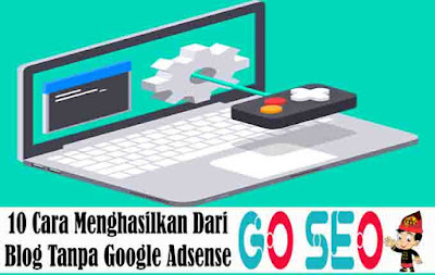 10 Cara Menghasilkan Dari Blog Tanpa Google Adsense