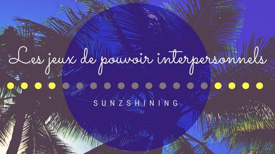 http://sunzshining.blogspot.com/2013/10/les-jeux-de-pouvoir-interpersonnels.html