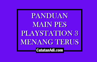 Trik rahasa main PES PS3 Supaya menang