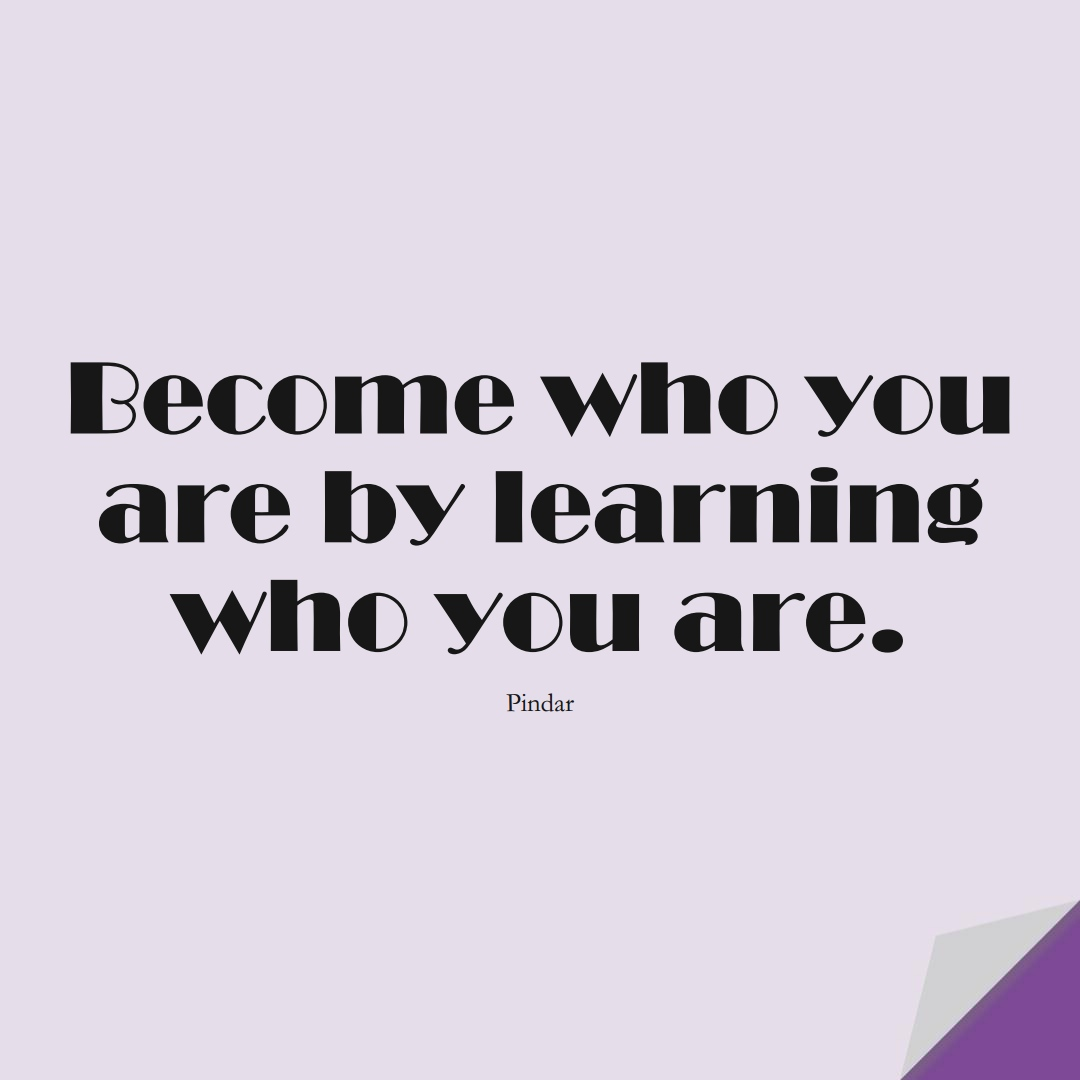 Become who you are by learning who you are. (Pindar);  #LearningQuotes
