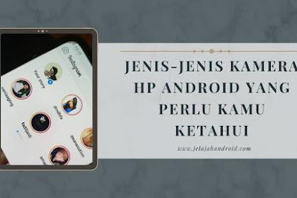 Jenis-Jenis Kamera HP Android Yang Perlu Kamu Ketahui