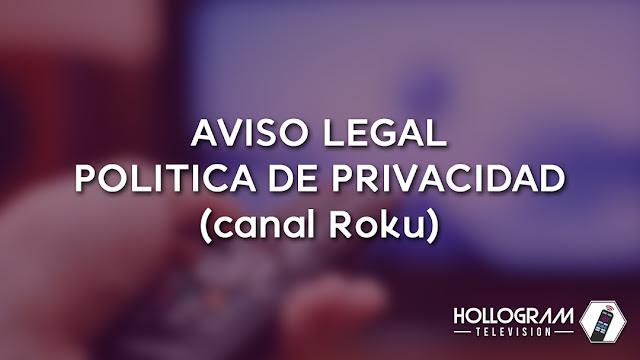 Aviso Legal / Política de Privacidad (Canal Roku)