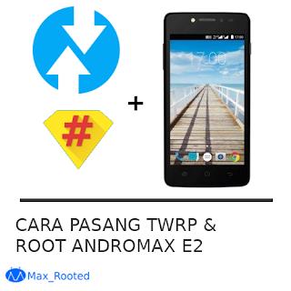 pasang twrp dan root andromax e2