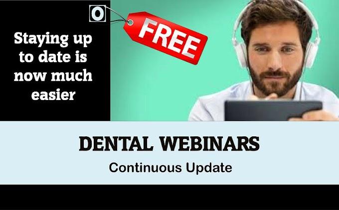DENTAL WEBINARS: Continuous Update - Free Online Dental Education