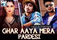 Ghar Aaya Mera Pardesi Lyrics - Fazilpuria Song Download